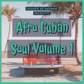 Sounds of Havana: Afro Cuban Soul, Vol. 1 by Various Artists