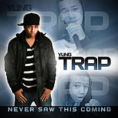 Never Saw This Coming by Yung Trap