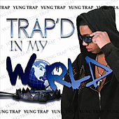 Trap'd In My World by Yung Trap