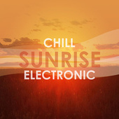 Chill Sunrise Electronic van Various Artists