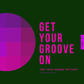 Get Your Groove On (The Tech House Edition), Vol. 3 by Various Artists