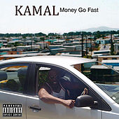 Money Go Fast by Kamal