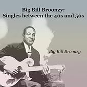Big Bill Broonzy: Singles Between the 40S and 50S von Big Bill Broonzy