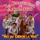 No Me Dieron La Visa by La Chanchona De Arcadio