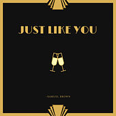 Just Like You by Samuel Brown