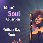 Mum's Soul Collection Mother's Day Music von Various Artists