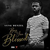 Boy You Blessed by Yung Denzel