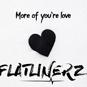 More of You're Love by Flatlinerz