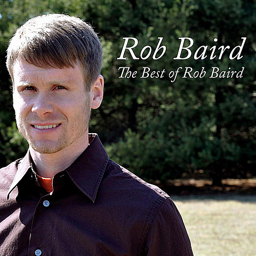 The Best of Rob Baird by Rob Baird