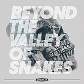 Beyond The Valley Of Snakes von Local H