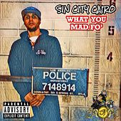 What You Mad Fo' by Sin City Cairo