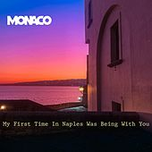 My first time in Naples was being with you de Monaco