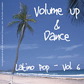 Volume Up & Dance - Latino Pop Vol. 6 by Various Artists