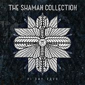 PI Day 2020: The Shaman Collection von Various Artists