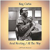 Soul Meeting / All The Way (All Tracks Remastered) von King Curtis