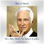 Bleu, Blanc, Blond / La chanson du grillon (All Tracks Remastered) de Marcel Amont