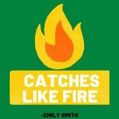 Catches Like Fire von Emily Smith