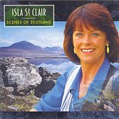 Scenes Of Scotland by Isla St. Clair