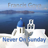 Never on Sunday von Francis Goya