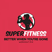 Better When You're Gone (Workout Mix) von Super Fitness