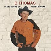 In the Tracks of Garth Brooks by B. Thomas
