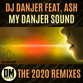 My Danjer Sound (feat. Ash) (The 2020 Remixes) de DJ Danjer