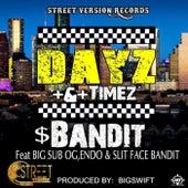 Dayz & Timez (feat. Big Sub Og, Slit Face Bandit & Endo) by $Bandit
