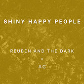 Shiny Happy People by Reuben And The Dark
