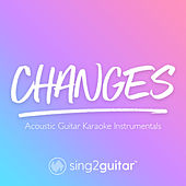 Changes (Acoustic Guitar Karaoke Instrumentals) von Sing2Guitar