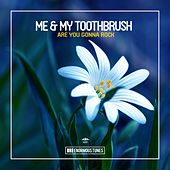 Are You Gonna Rock de Me & My Toothbrush