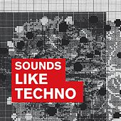 Sounds Like Techno von Various Artists