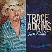 Just Fishin' by Trace Adkins