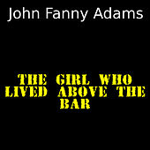 The girl who lived above the bar di John Fanny Adams