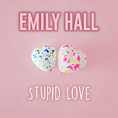 Stupid Love (Acoustic Cover) by Emily Hall
