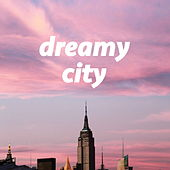 Dreamy City by Various Artists