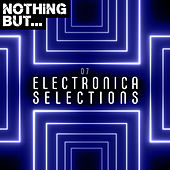 Nothing But... Electronica Selections, Vol. 07 van Various Artists