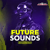 Future Sounds. EDM 2020 by Various Artists
