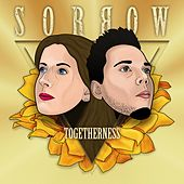 Togetherness by Sorrow