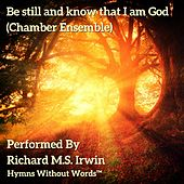 Be Still and Know That I Am God (Chamber Ensemble) by Richard M.S. Irwin
