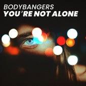 You're Not Alone von Bodybangers