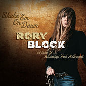 Shake 'Em On Down: A Tribute To Mississippi Fred McDowell de Rory Block