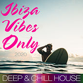 Ibiza Vibes Only 2020 (Deep & Chill House) by Various Artists