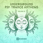 Underground Psy-Trance Anthems, Vol. 13 by Various Artists