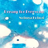 Dream for Everyone by Nobuya  Kobori
