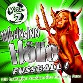 WAHNSINN HÖLLE - Fussball ! Vol. 2 - Die heißesten Stadion Hits für coole Fans by Various Artists