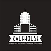 Kaufhouse: Music for a Chilled Shopping Afternoon de Various Artists