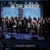 In the Mirror by Gospelchor Lingenfeld