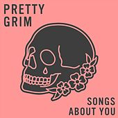 Songs About You by Pretty Grim