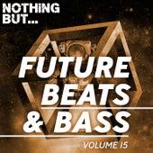 Nothing But... Future Beats & Bass, Vol. 15 de Various Artists