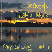 Beautiful Latin Music - Easy Listening Vol. 5 by Various Artists